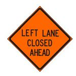 "36"" X 36"" REFLECTIVE ""LEFT LANE CLOSED AHEAD"" SIGN"